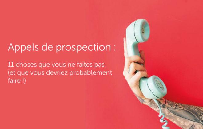 Appels de prospection : 11 choses que vous ne faites pas pour vos prises de contact prospects