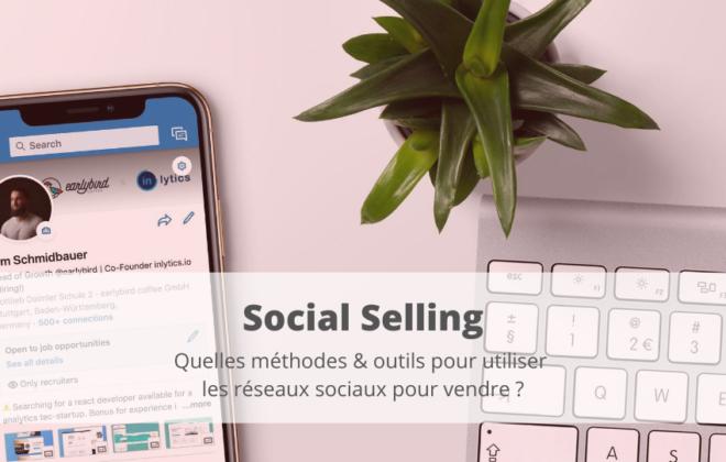 Social Selling : quelles méthodes & outils pour utiliser les réseaux sociaux pour vendre ?